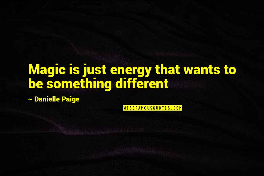 Rush Sigep Quotes By Danielle Paige: Magic is just energy that wants to be