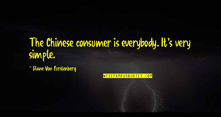 Rush Sigep Quotes By Diane Von Furstenberg: The Chinese consumer is everybody. It's very simple.