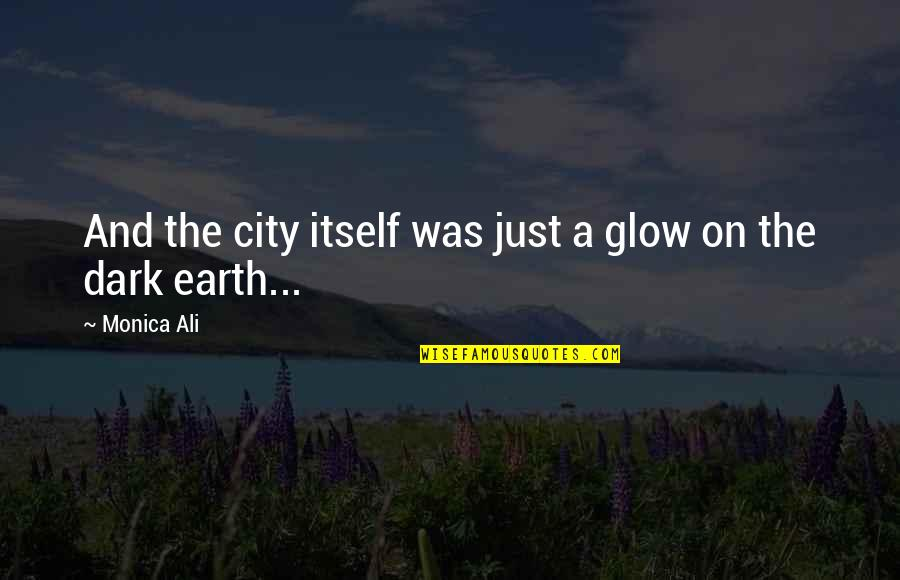 Rush Sigep Quotes By Monica Ali: And the city itself was just a glow