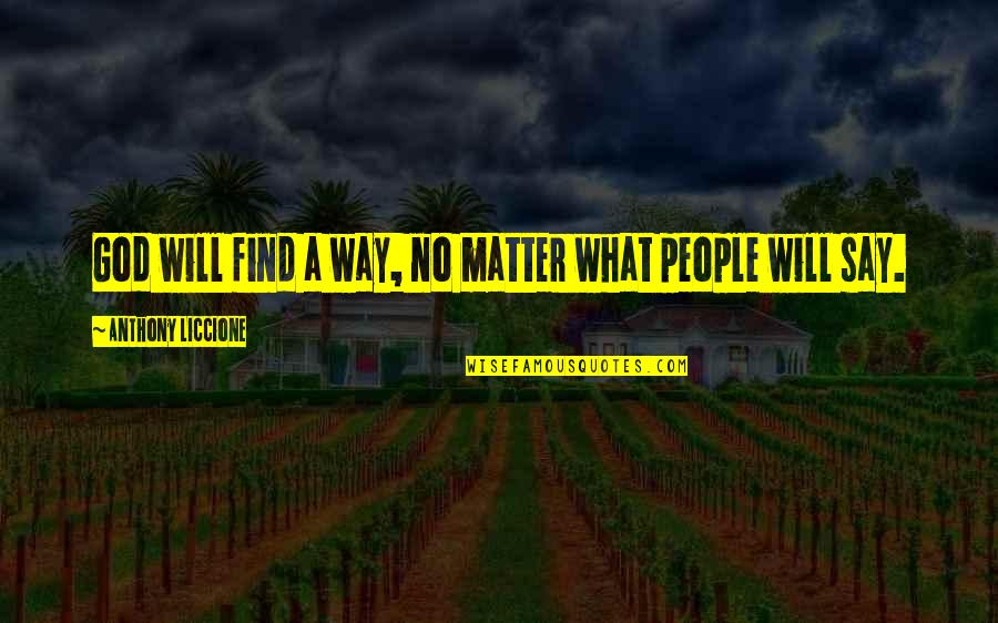 Rushed Marriage Quotes By Anthony Liccione: God will find a way, no matter what