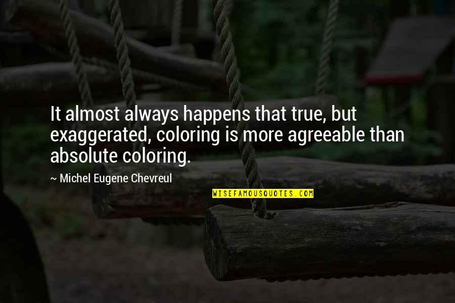 Rushed Marriage Quotes By Michel Eugene Chevreul: It almost always happens that true, but exaggerated,