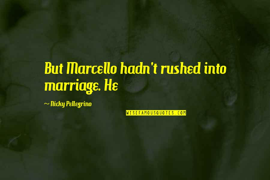 Rushed Marriage Quotes By Nicky Pellegrino: But Marcello hadn't rushed into marriage. He