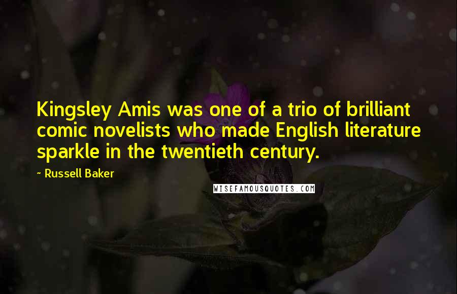 Russell Baker quotes: Kingsley Amis was one of a trio of brilliant comic novelists who made English literature sparkle in the twentieth century.