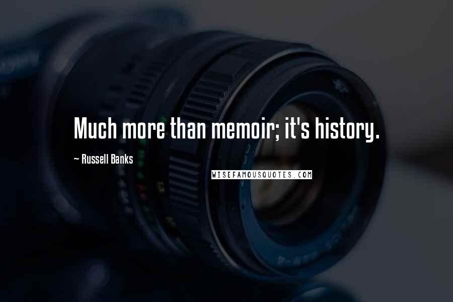 Russell Banks quotes: Much more than memoir; it's history.