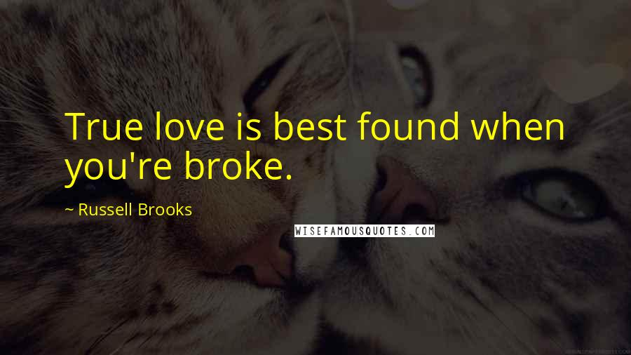 Russell Brooks quotes: True love is best found when you're broke.