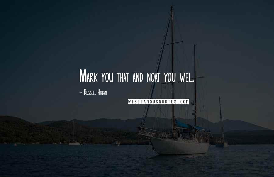 Russell Hoban quotes: Mark you that and noat you wel.