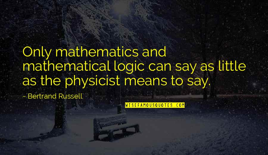 Russell Means Quotes By Bertrand Russell: Only mathematics and mathematical logic can say as