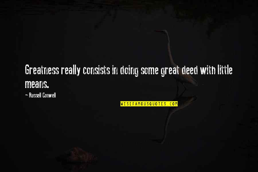 Russell Means Quotes By Russell Conwell: Greatness really consists in doing some great deed