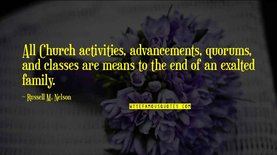 Russell Means Quotes By Russell M. Nelson: All Church activities, advancements, quorums, and classes are