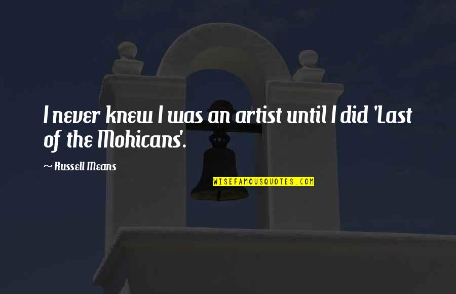 Russell Means Quotes By Russell Means: I never knew I was an artist until