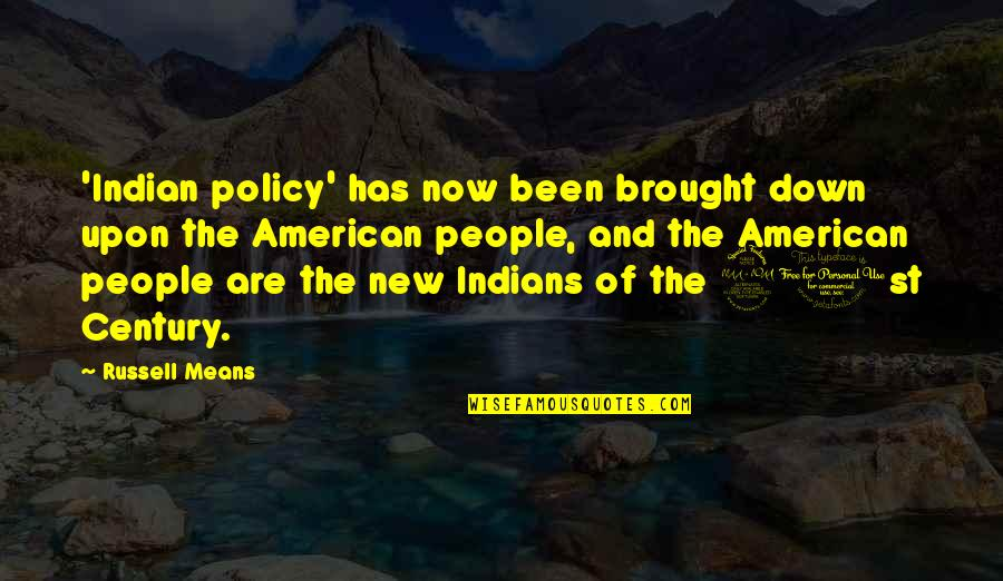 Russell Means Quotes By Russell Means: 'Indian policy' has now been brought down upon