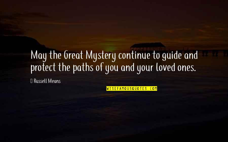 Russell Means Quotes By Russell Means: May the Great Mystery continue to guide and