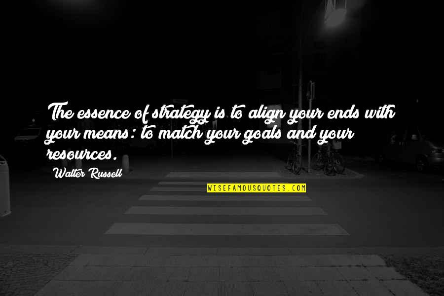 Russell Means Quotes By Walter Russell: The essence of strategy is to align your