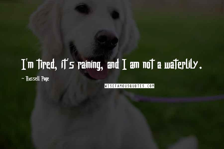 Russell Page quotes: I'm tired, it's raining, and I am not a waterlily.
