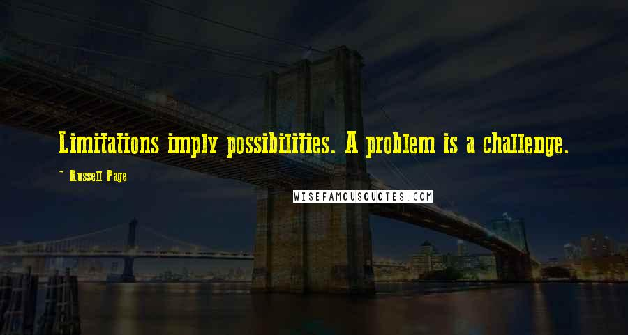 Russell Page quotes: Limitations imply possibilities. A problem is a challenge.