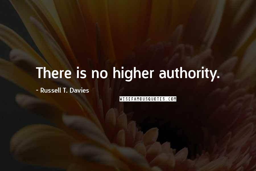Russell T. Davies quotes: There is no higher authority.