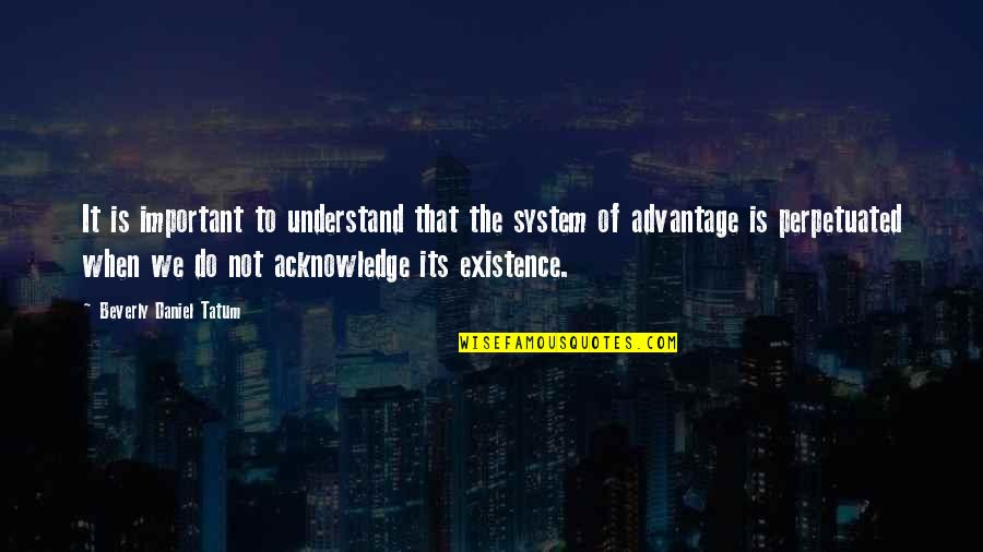 Russian History Quotes By Beverly Daniel Tatum: It is important to understand that the system