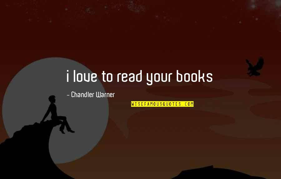 Russian History Quotes By Chandler Warner: i love to read your books