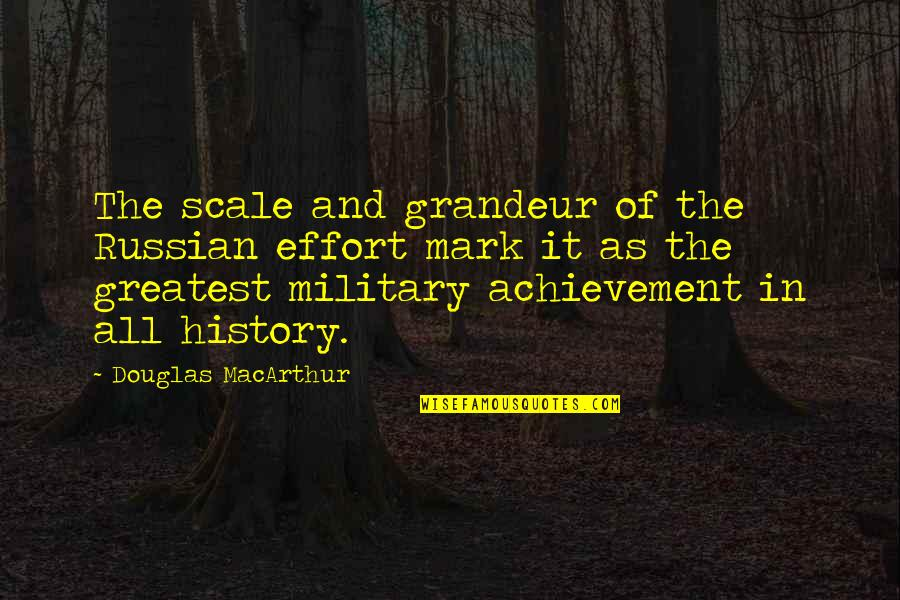 Russian History Quotes By Douglas MacArthur: The scale and grandeur of the Russian effort