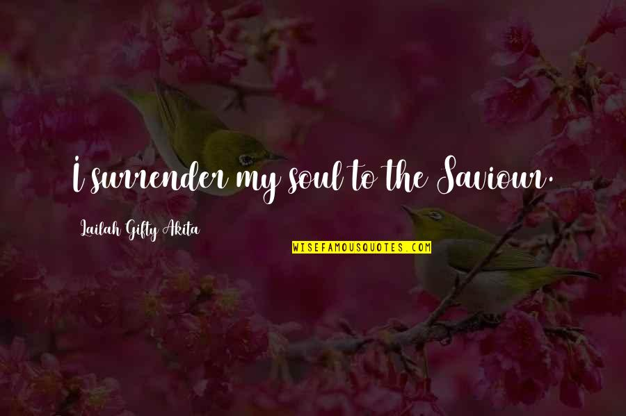 Russian History Quotes By Lailah Gifty Akita: I surrender my soul to the Saviour.