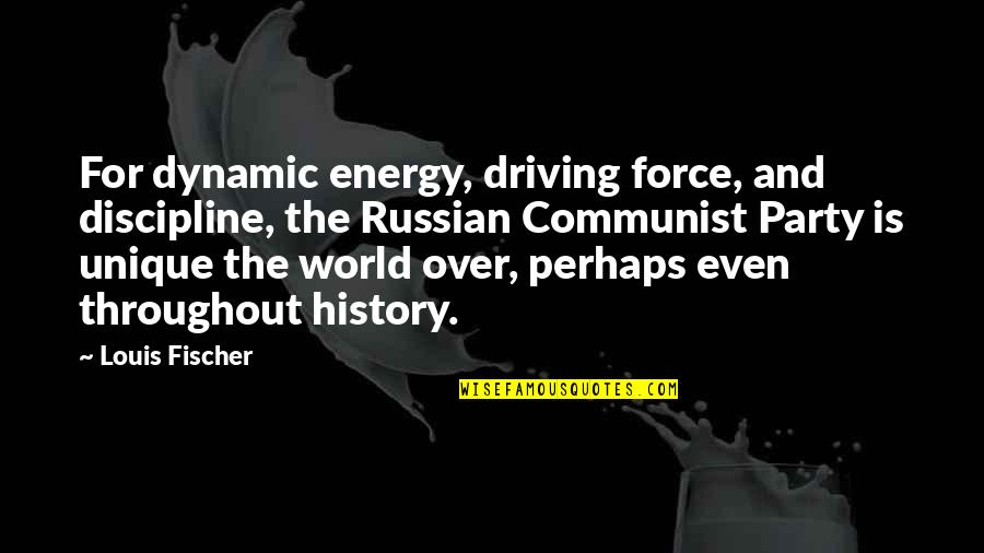 Russian History Quotes By Louis Fischer: For dynamic energy, driving force, and discipline, the