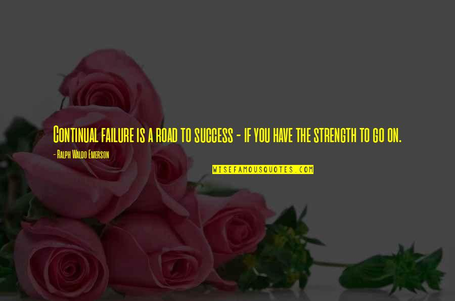 Russian History Quotes By Ralph Waldo Emerson: Continual failure is a road to success -