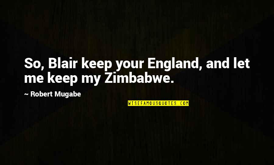 Russian History Quotes By Robert Mugabe: So, Blair keep your England, and let me