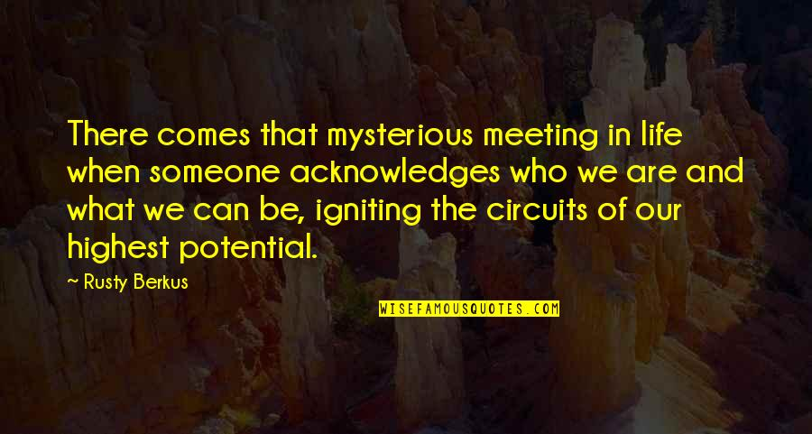 Rusty Berkus Quotes By Rusty Berkus: There comes that mysterious meeting in life when