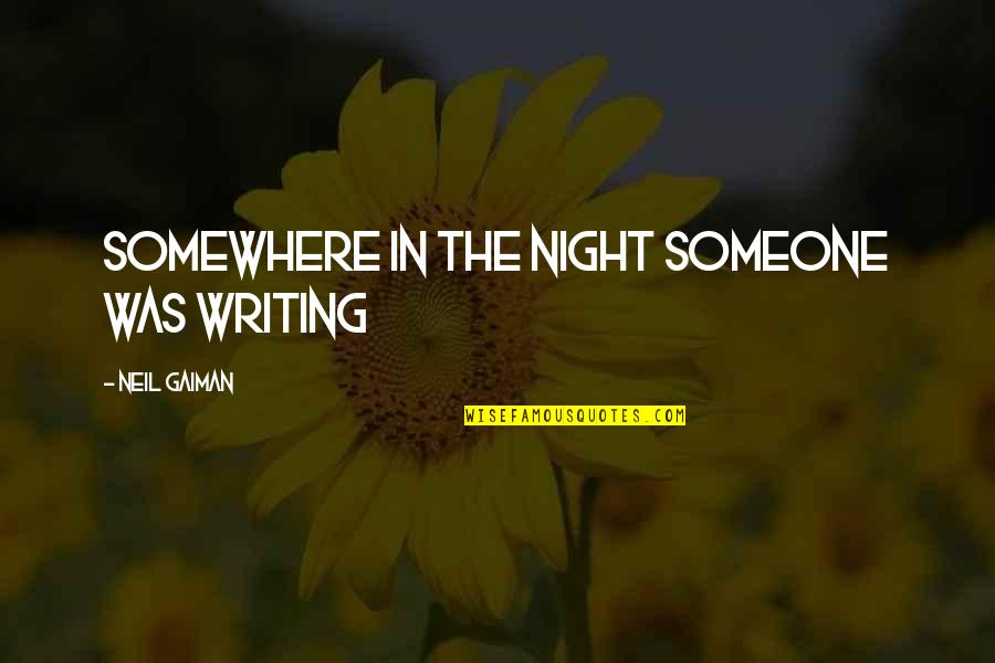 Rutabagas Quotes By Neil Gaiman: somewhere in the night someone was writing