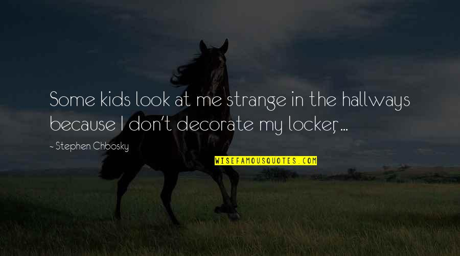 Rutabagas Quotes By Stephen Chbosky: Some kids look at me strange in the