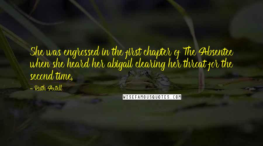 Ruth Axtell quotes: She was engrossed in the first chapter of The Absentee when she heard her abigail clearing her throat for the second time.