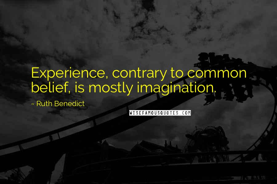 Ruth Benedict quotes: Experience, contrary to common belief, is mostly imagination.