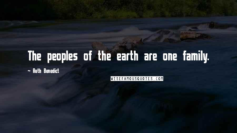 Ruth Benedict quotes: The peoples of the earth are one family.
