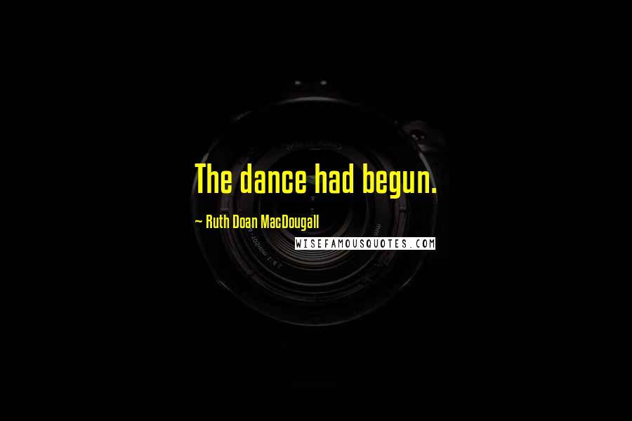 Ruth Doan MacDougall quotes: The dance had begun.