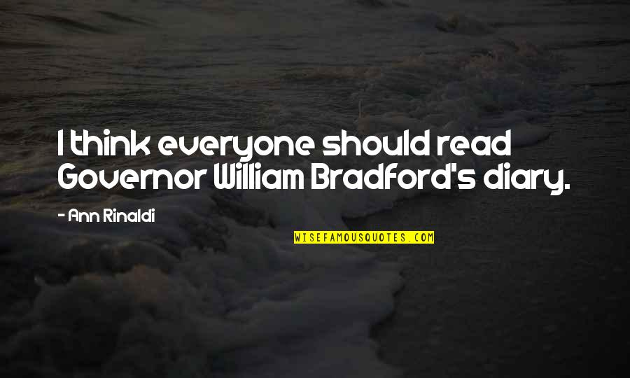 Ruth Mays Death Quotes By Ann Rinaldi: I think everyone should read Governor William Bradford's