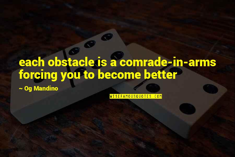 Ruth Mays Death Quotes By Og Mandino: each obstacle is a comrade-in-arms forcing you to