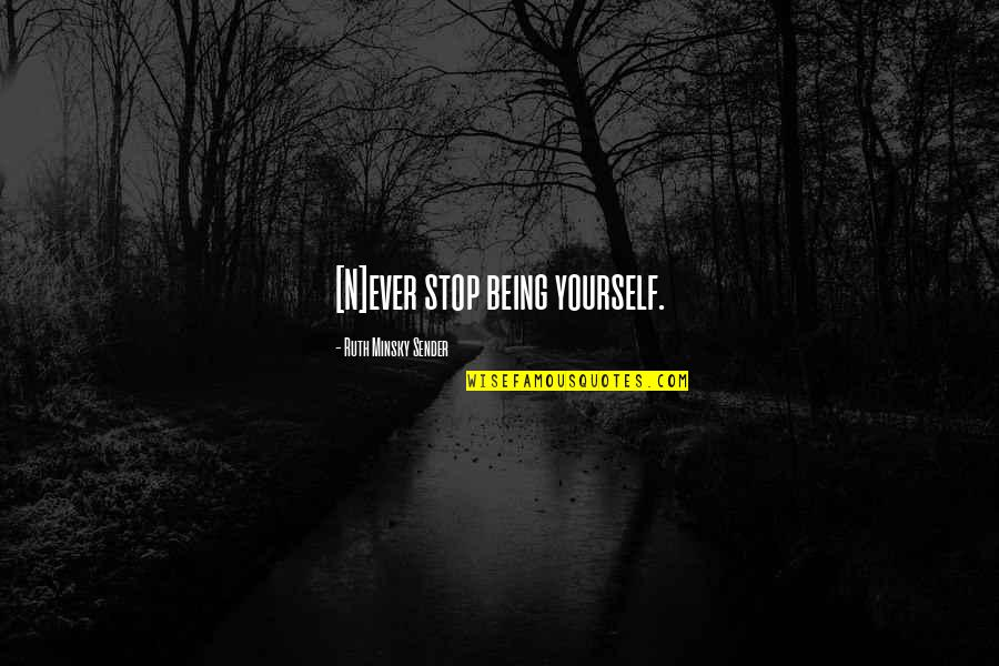 Ruth Minsky Sender Quotes By Ruth Minsky Sender: [N]ever stop being yourself.