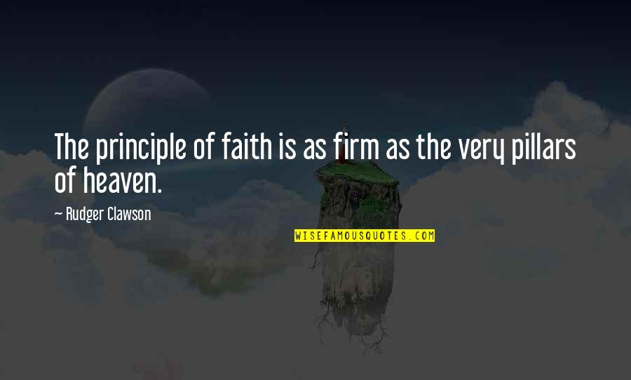 Ruth Westheimer Quotes By Rudger Clawson: The principle of faith is as firm as