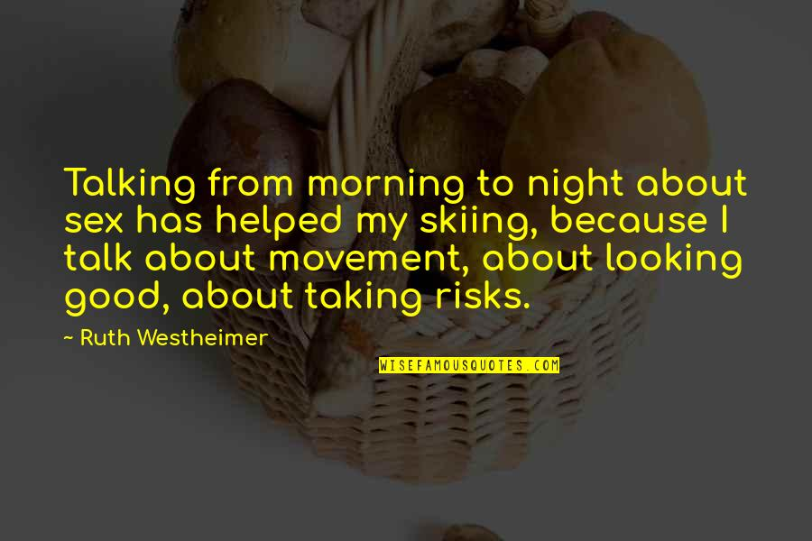 Ruth Westheimer Quotes By Ruth Westheimer: Talking from morning to night about sex has