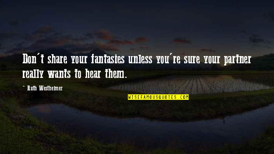 Ruth Westheimer Quotes By Ruth Westheimer: Don't share your fantasies unless you're sure your