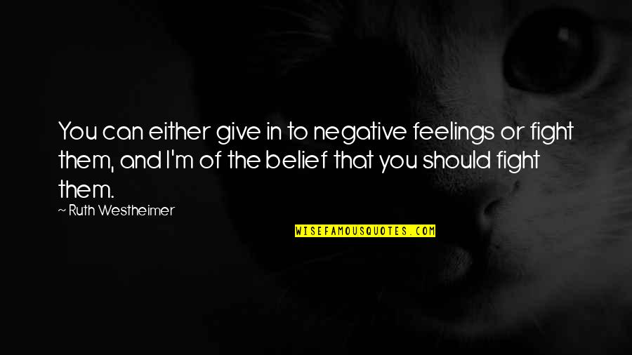 Ruth Westheimer Quotes By Ruth Westheimer: You can either give in to negative feelings