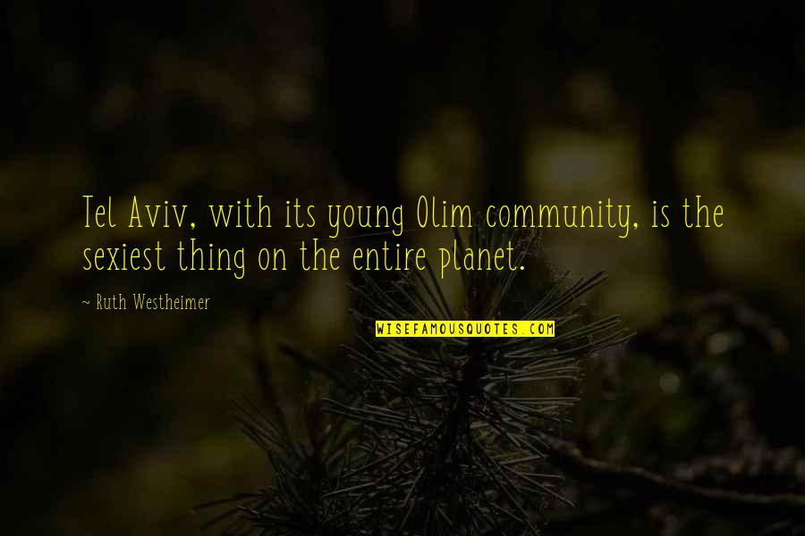 Ruth Westheimer Quotes By Ruth Westheimer: Tel Aviv, with its young Olim community, is