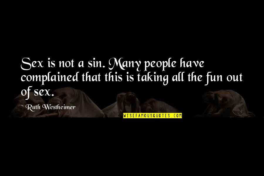 Ruth Westheimer Quotes By Ruth Westheimer: Sex is not a sin. Many people have