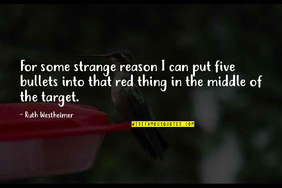 Ruth Westheimer Quotes By Ruth Westheimer: For some strange reason I can put five