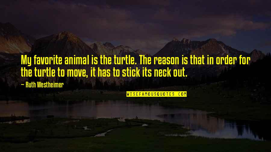 Ruth Westheimer Quotes By Ruth Westheimer: My favorite animal is the turtle. The reason