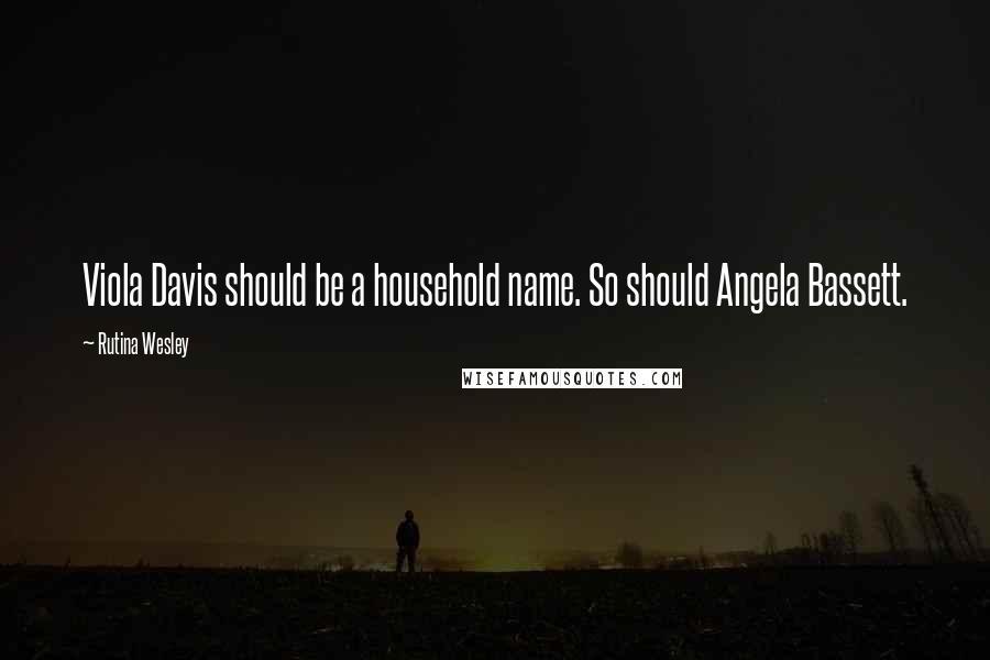 Rutina Wesley quotes: Viola Davis should be a household name. So should Angela Bassett.