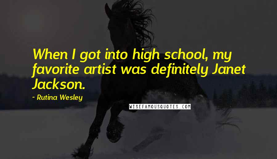 Rutina Wesley quotes: When I got into high school, my favorite artist was definitely Janet Jackson.