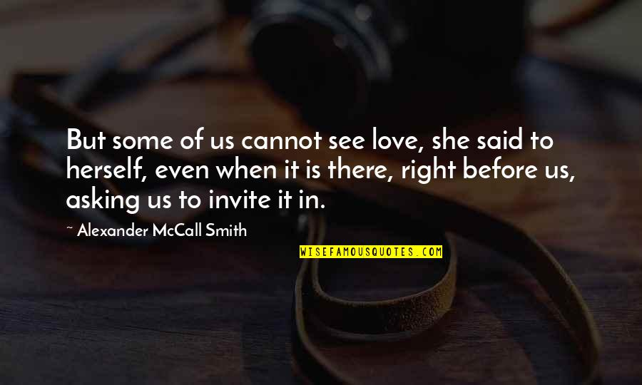 Ruut Quotes By Alexander McCall Smith: But some of us cannot see love, she