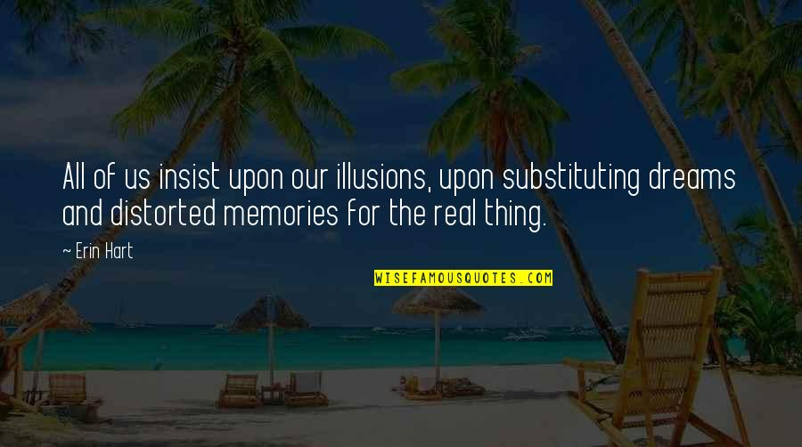 Ruut Quotes By Erin Hart: All of us insist upon our illusions, upon