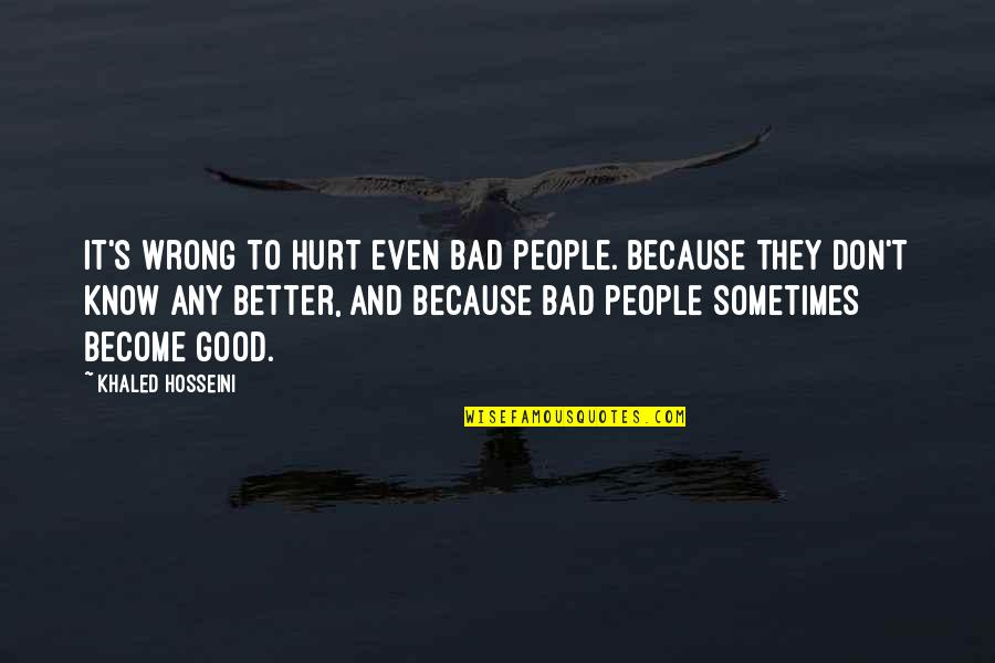 Ruut Quotes By Khaled Hosseini: It's wrong to hurt even bad people. Because